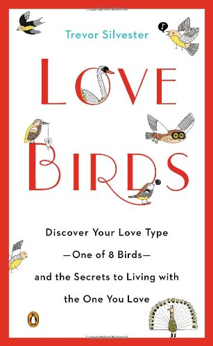 Lovebirds: Discover Your Love Type--One of 8 Birds--and the Secrets to Living with the One You Love