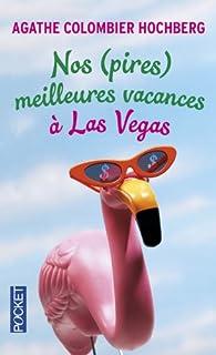 Nos (pires) meilleures vacances � Las Vegas par Agathe Colombier-Hochberg