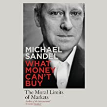What Money Can't Buy: The Moral Limits of Markets (       UNABRIDGED) by Michael J Sandel Narrated by Michael J Sandel