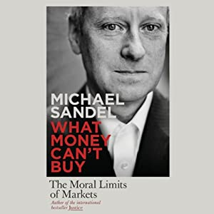 What Money Can't Buy: The Moral Limits of Markets | [Michael J Sandel]