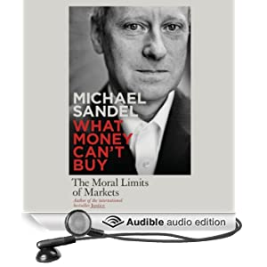 What Money Can't Buy: The Moral Limits of Markets (Unabridged)