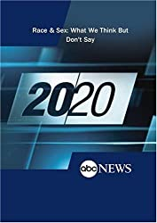 ABC News 20/20 Race & Sex: What We Think But Don't Say