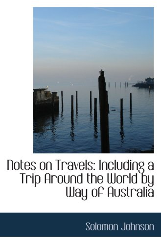 Notes on Travels: Including a Trip Around the World by Way of Australia