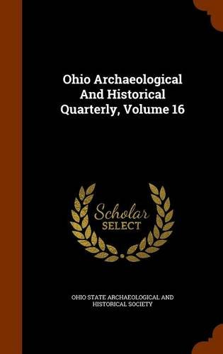 Ohio Archaeological And Historical Quarterly, Volume 16