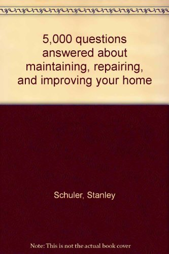 5,000 questions answered about maintaining, repairing, and improving your home PDF