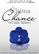 Última Chance: Você seria capaz de salvar a pessoa que mais lhe fez sofrer? (Irrevogável Livro 1)