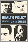 Health Policy and the Uninsured [Urban Inst Pr,2004] [Paperback]