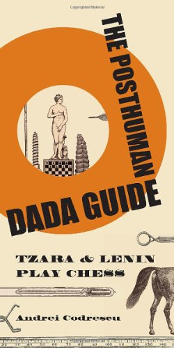 The Posthuman Dada Guide: Tzara and Lenin Play Chess (Public Square): Andrei Codrescu: 9780691137780: Amazon.com: Books