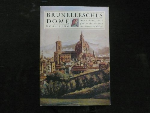 Brunelleschi's Dome How a Renaissance Genius Reinvented Architecture, Ross King