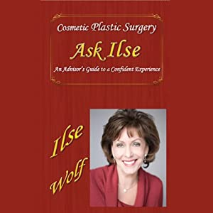 Ask Ilse: An Advisors Guide to Cosmetic Plastic Surgery | [Ilse Wolf]