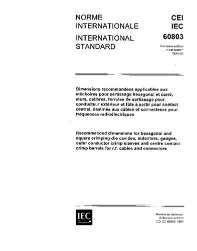 IEC 60803 Ed. 1.0 b:1984, Recommended dimensions for hexagonal and square crimping-die cavities, indentors, ganges, outer conductor crimp sleeves and ... crimp barrels for R.F. cables and connectors PDF