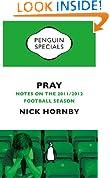 Pray (Penguin Specials): Notes on the 2011/2012 Football Season (Penguin Shorts/Specials)