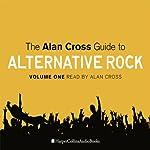 The Alan Cross Guide to Alternative Rock, Volume 1 | Alan Cross