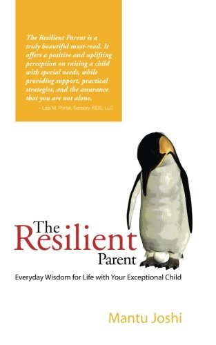 The Resilient Parent: Everyday Wisdom for Life with Your Exceptional Child by Mantu Joshi (2014-01-15)