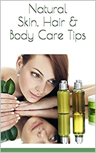 Natural Skin, Hair & Body Care Tips