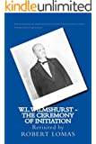 W.L.Wilmshurst - The Ceremony of Initiation (The Complete Works of W L Wilmshurst Book 1) (English Edition)