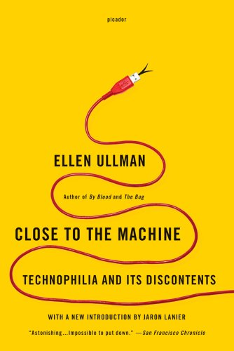 Close to the Machine: Technophilia and Its Discontents, Ellen Ullman