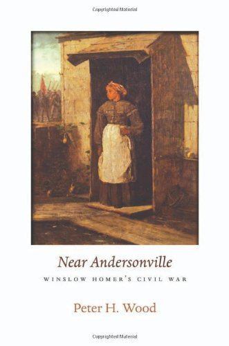 <i>Near Andersonville</i>: Winslow Homer's Civil War (The Nathan I. Huggins Lectures)