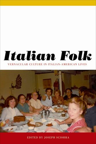 Italian Folk: Vernacular Culture In Italian-American Lives (Critical Studies In Italian America)