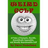 """Weird Golf: 18 tales of fantastic, horrific, scientifically impossible, and morally reprehensible golf (Kindle Edition)By Dave Donelson        Buy new: $4.99        First tagged """"golf swing"""" by David Donelson """"Author of Weird Golf"""""""