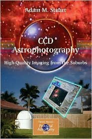 CCD Astrophotography: High-Quality Imaging from the Suburbs (Patrick Moore's Practical Astronomy Series) [Paperback]