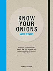Know Your Onions Web Design: Jet Propel Yourself into the Driving Seat of a Top-Class Web Designer and Hurtle towards Creative Stardom