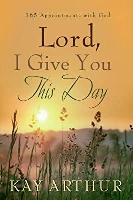Lord I Give You This Day: 366 Appointments with God