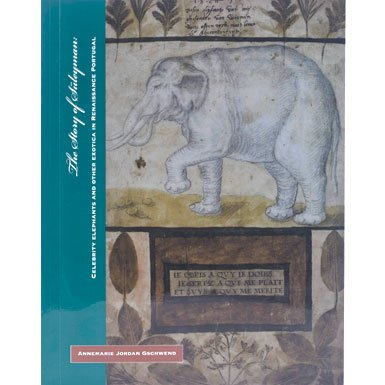The Story of Suleyman: Celebrity Elephants and Other Exotica in Renaissance Portugal