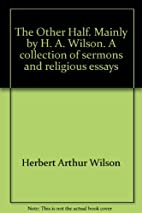 The Other Half. Mainly by H. A. Wilson. A…
