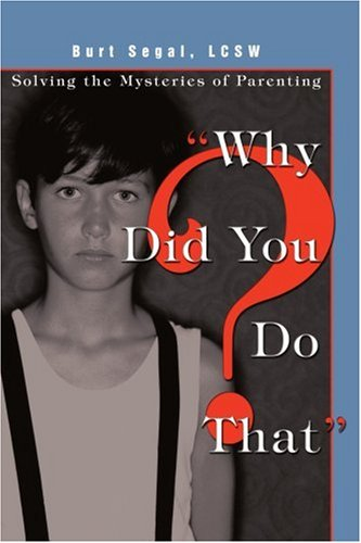 Why Did You Do That?: Solving The Mysteries Of Parenting