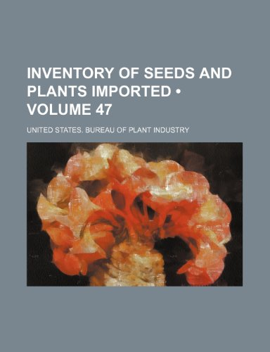 Inventory of Seeds and Plants Imported (Volume 47 )