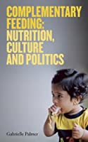Complementary Feeding: Nutrition, Culture and Politics (English Edition)