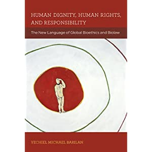 Human Dignity, Human Rights, and Responsibility: The New Language of Global Bioethics and Biolaw (Basic Bioethics)