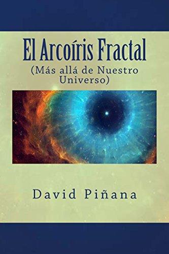 El Arcoíris Fractal: (Más allá de Nuestro Universo)