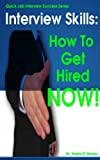 img - for Interview Skills: How to Get Hired NOW! Quick Job Interview Success Tips (Interview Quick Tip Series) book / textbook / text book