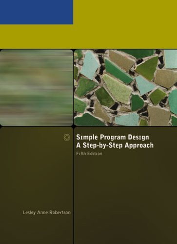 By Lesley Anne Robertson - Simple Program Design: A Step by Step Approach (5th Revised edition) (8/30/06) (Simple Program Design compare prices)