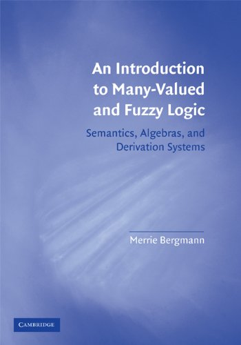 An Introduction to Many-Valued and Fuzzy Logic: Semantics, Algebras, and Derivation Systems