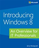 Introducing Windows 8: An Overview for IT Professionals (Introducing (Microsoft))