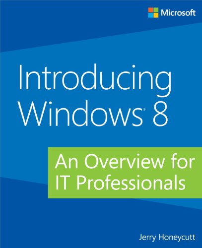 Introducing Windows® 8: An Overview for IT Professionals (Introducing (Microsoft))