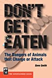 Don't Get Eaten: The Dangers of Animals That Charge and Attack (0898869129) by Smith, Dave