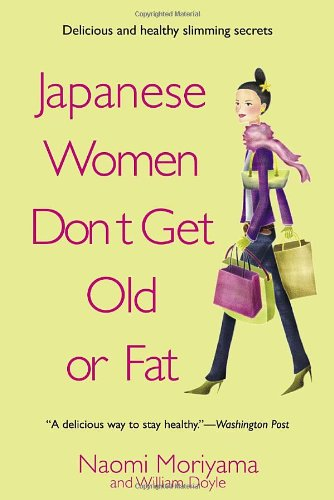 Japanese Women Don't Get Old or Fat: Secrets of My Mother's Tokyo Kitchen by Naomi Moriyama