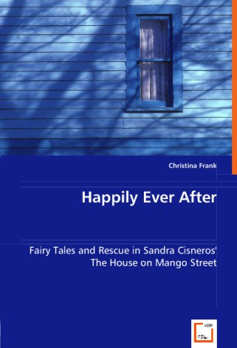 Happily Ever After: Fairy Tales and Rescue in Sandra Cisneros' The House on Mango Street