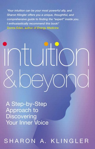 Intuition & Beyond: A Step-By-Step Approach to Discovering Your Inner Voice