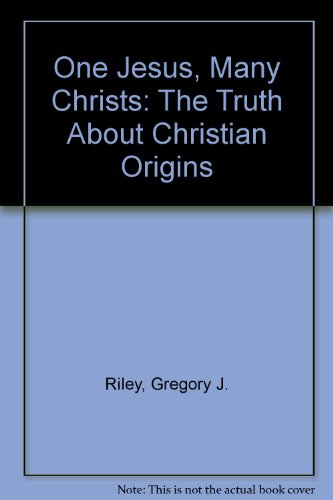 One Jesus, Many Christs: The Truth About Christian Origins PDF