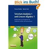 Tutorium Analysis 1 und Lineare Algebra 1: Mathematik von Studenten für Studenten Erklärt und Kommentiert (German...