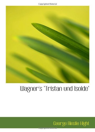 Wagner's 'Tristan und Isolde': an essay on the Wagnerian drama