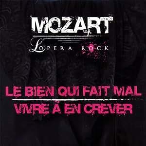 Mozart Opera Rock : Le Bien Qui Fait Mal - Vivre A En Crever