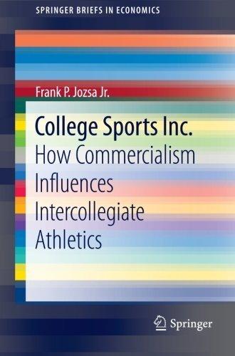 College Sports Inc.: How Commercialism Influences Intercollegiate Athletics (SpringerBriefs in Economics) 2013 edition by Jozsa, Frank (2012) Paperback PDF