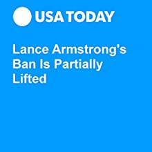 Lance Armstrong's Ban Is Partially Lifted Other by Brent Schrotenboer Narrated by Paige McKinney