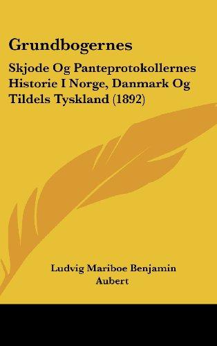 Grundbogernes: Skjode Og Panteprotokollernes Historie I Norge, Danmark Og Tildels Tyskland (1892)